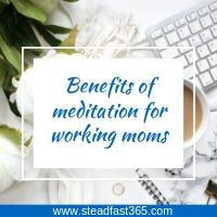 6 ways a daily meditation practice improves motherhood for working moms